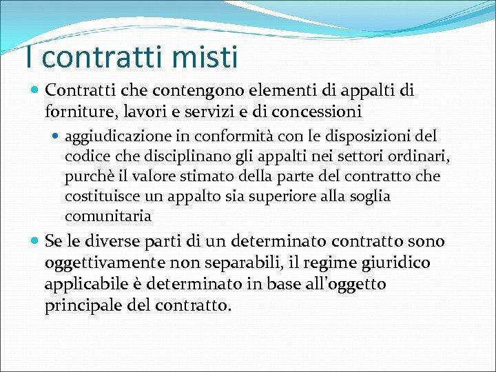 I contratti misti Contratti che contengono elementi di appalti di forniture, lavori e servizi