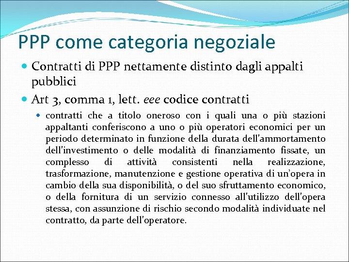 PPP come categoria negoziale Contratti di PPP nettamente distinto dagli appalti pubblici Art 3,