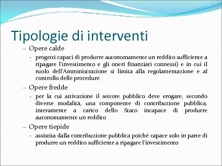 Tipologie di interventi – Opere calde • progetti capaci di produrre autonomamente un reddito