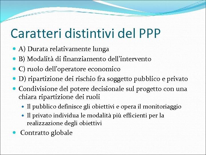 Caratteri distintivi del PPP A) Durata relativamente lunga B) Modalità di finanziamento dell'intervento C)