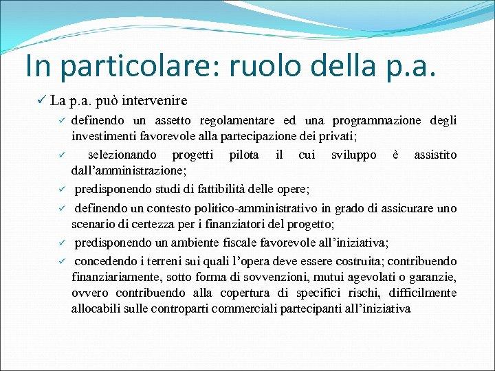 In particolare: ruolo della p. a. ü La p. a. può intervenire ü definendo