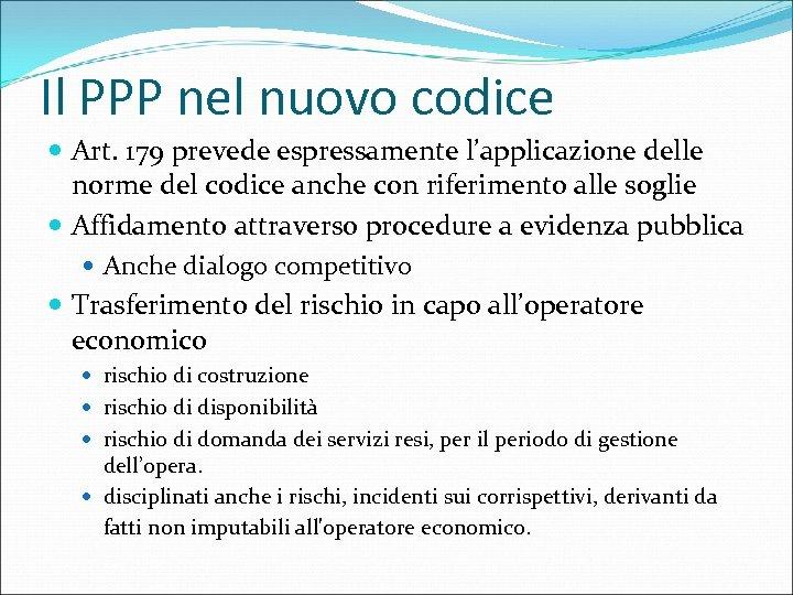 Il PPP nel nuovo codice Art. 179 prevede espressamente l'applicazione delle norme del codice