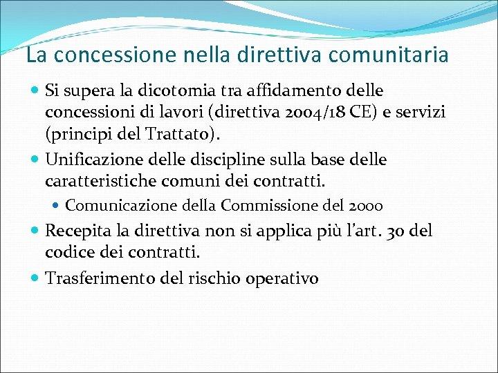 La concessione nella direttiva comunitaria Si supera la dicotomia tra affidamento delle concessioni di