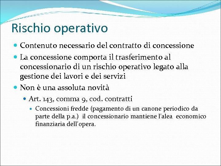Rischio operativo Contenuto necessario del contratto di concessione La concessione comporta il trasferimento al
