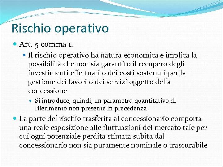 Rischio operativo Art. 5 comma 1. Il rischio operativo ha natura economica e implica