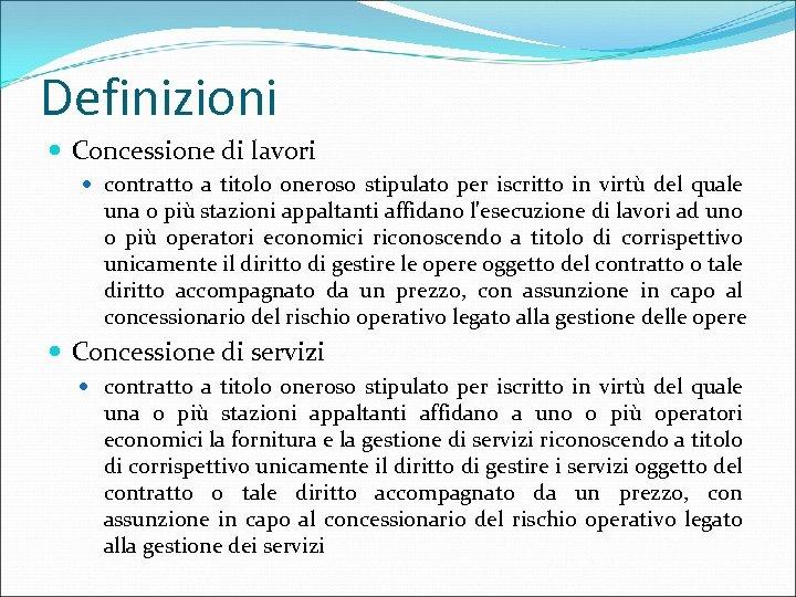 Definizioni Concessione di lavori contratto a titolo oneroso stipulato per iscritto in virtù del