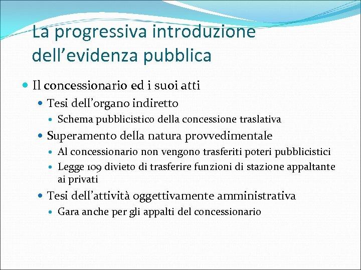 La progressiva introduzione dell'evidenza pubblica Il concessionario ed i suoi atti Tesi dell'organo indiretto