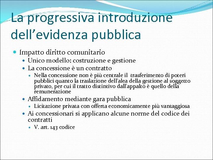 La progressiva introduzione dell'evidenza pubblica Impatto diritto comunitario Unico modello: costruzione e gestione La