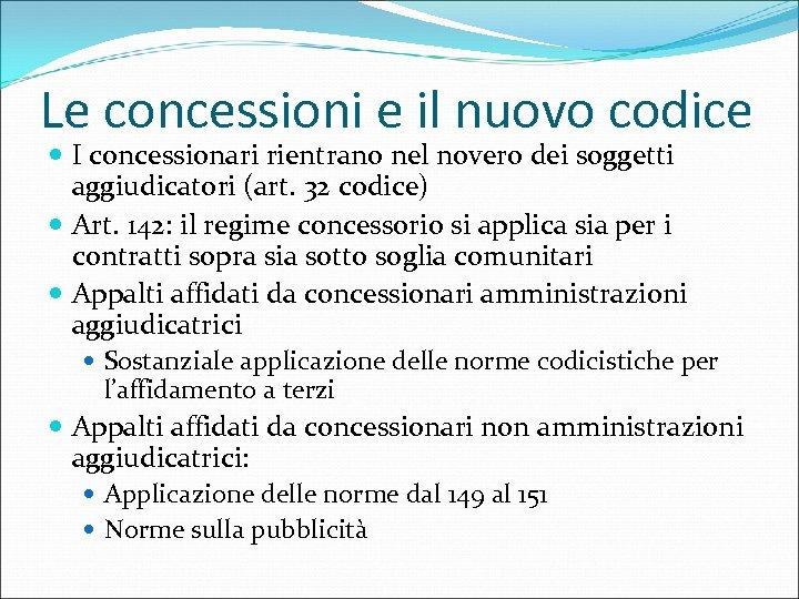 Le concessioni e il nuovo codice I concessionari rientrano nel novero dei soggetti aggiudicatori