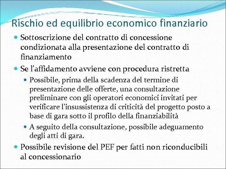 Rischio ed equilibrio economico finanziario Sottoscrizione del contratto di concessione condizionata alla presentazione del