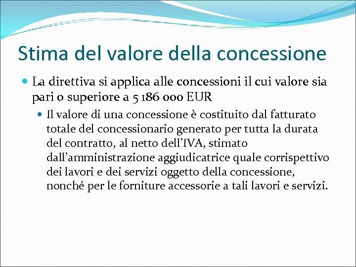 Stima del valore della concessione La direttiva si applica alle concessioni il cui valore