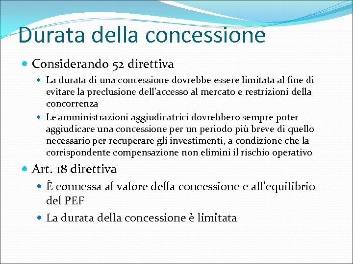 Durata della concessione Considerando 52 direttiva La durata di una concessione dovrebbe essere limitata