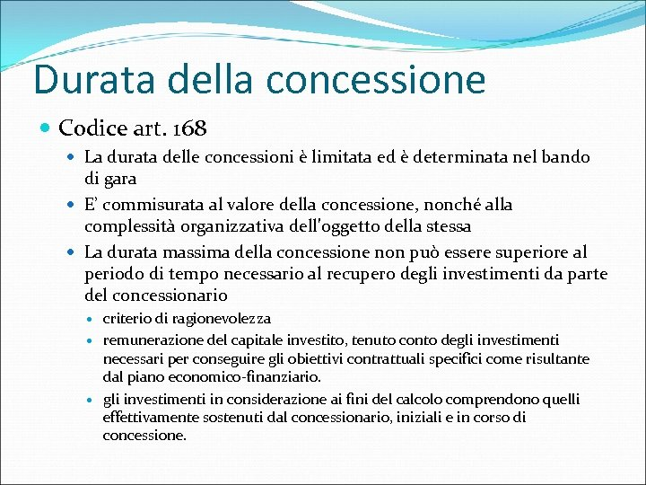 Durata della concessione Codice art. 168 La durata delle concessioni è limitata ed è