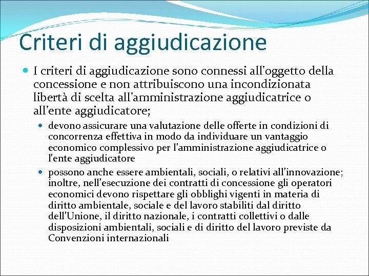 Criteri di aggiudicazione I criteri di aggiudicazione sono connessi all'oggetto della concessione e non