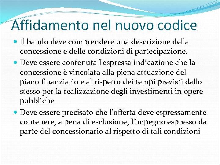 Affidamento nel nuovo codice Il bando deve comprendere una descrizione della concessione e delle