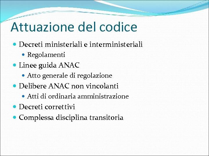 Attuazione del codice Decreti ministeriali e interministeriali Regolamenti Linee guida ANAC Atto generale di