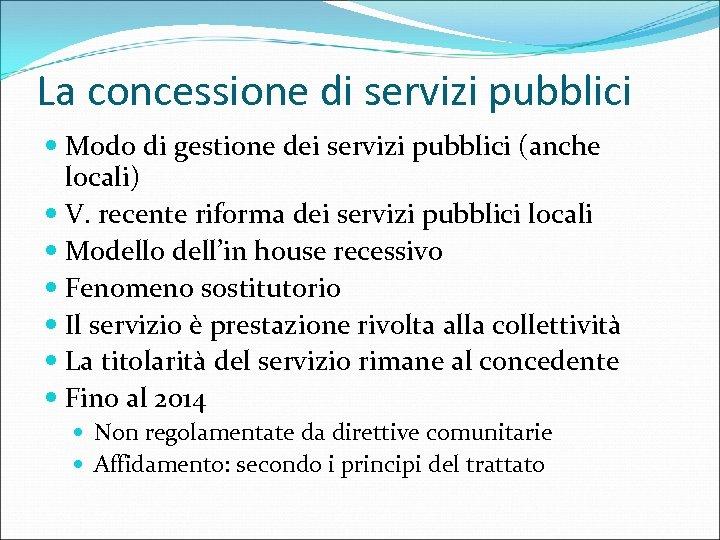 La concessione di servizi pubblici Modo di gestione dei servizi pubblici (anche locali) V.