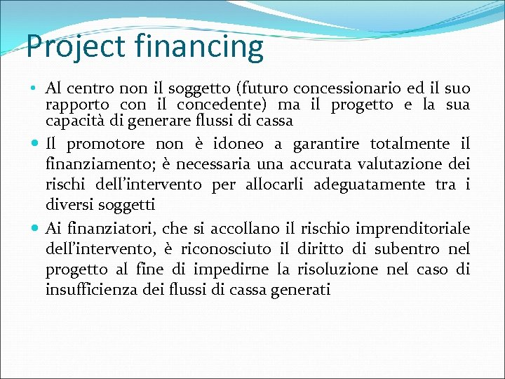 Project financing • Al centro non il soggetto (futuro concessionario ed il suo rapporto