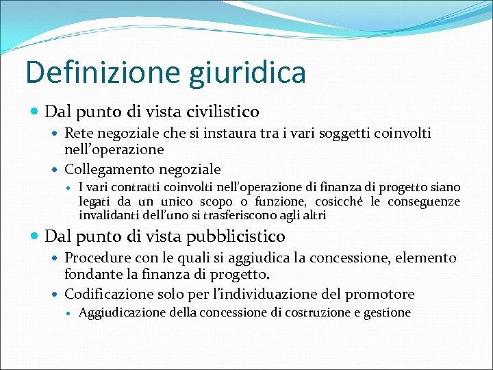 Definizione giuridica Dal punto di vista civilistico Rete negoziale che si instaura tra i