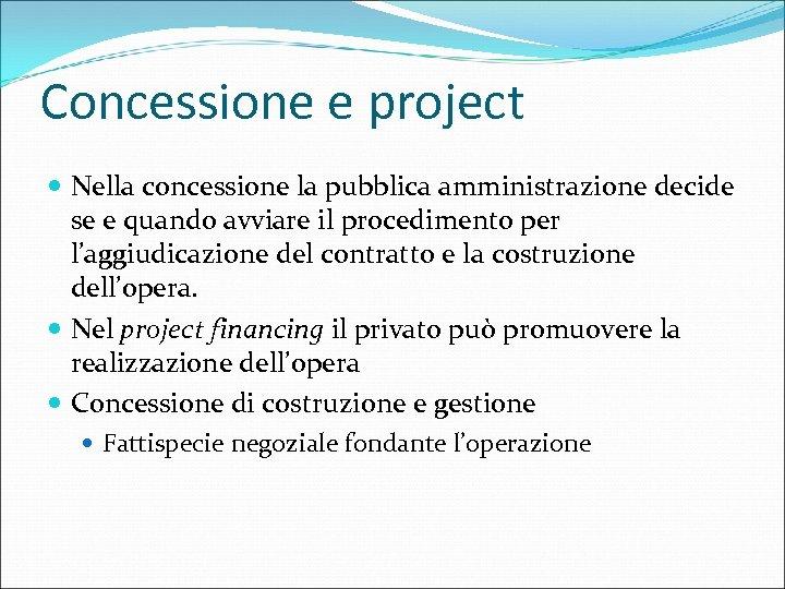 Concessione e project Nella concessione la pubblica amministrazione decide se e quando avviare il