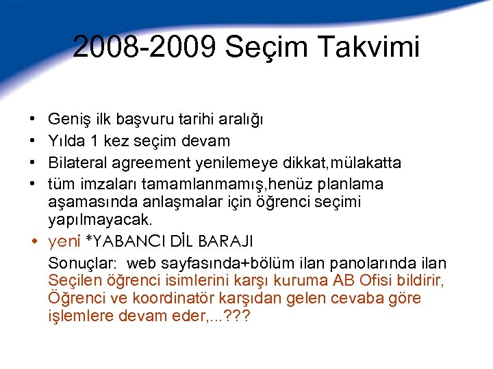 2008 -2009 Seçim Takvimi • • Geniş ilk başvuru tarihi aralığı Yılda 1 kez