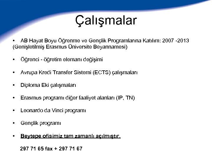 Çalışmalar • AB Hayat Boyu Öğrenme ve Gençlik Programlarına Katılım: 2007 -2013 (Genişletilmiş Erasmus