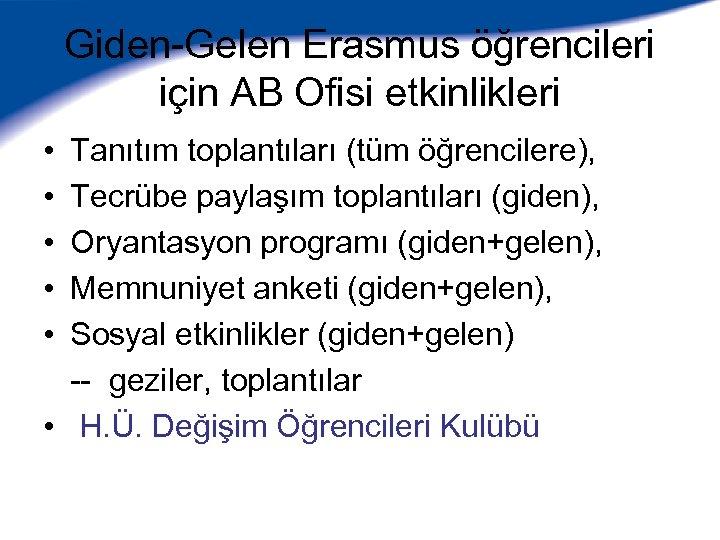 Giden-Gelen Erasmus öğrencileri için AB Ofisi etkinlikleri • • • Tanıtım toplantıları (tüm öğrencilere),