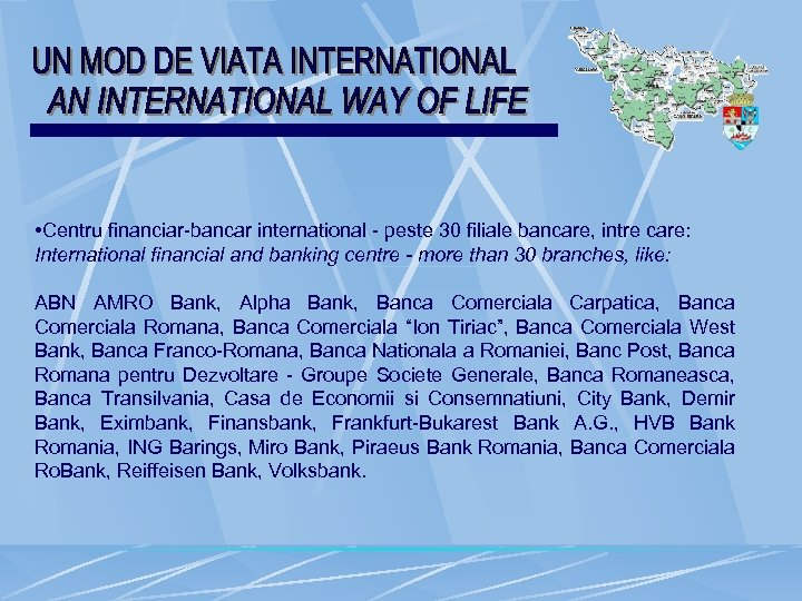 • Centru financiar-bancar international - peste 30 filiale bancare, intre care: International financial