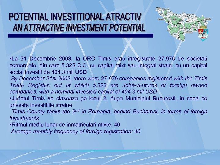 • La 31 Decembrie 2003, la ORC Timis erau inregistrate 27. 976 de
