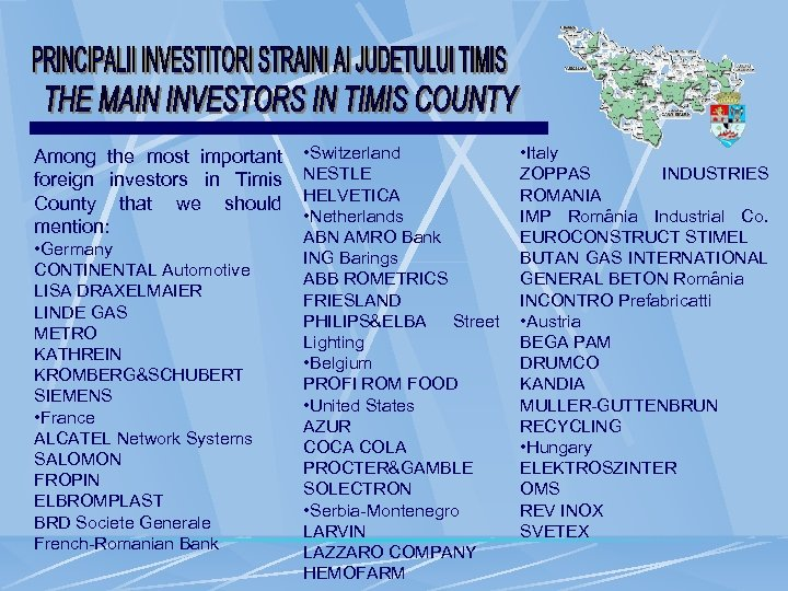 Among the most important foreign investors in Timis County that we should mention: •