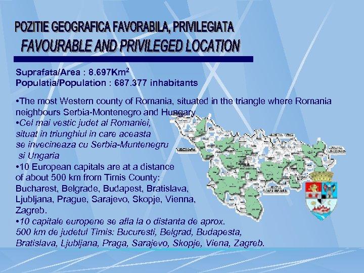 Suprafata/Area : 8. 697 Km 2 Populatia/Population : 687. 377 inhabitants • The most