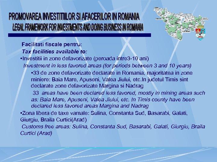 Facilitati fiscale pentru: Tax facilities available to: • Investitii in zone defavorizate (peroada