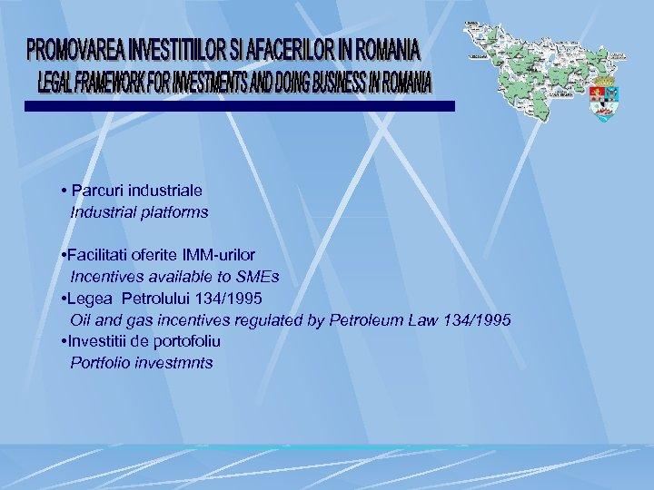 • Parcuri industriale Industrial platforms • Facilitati oferite IMM-urilor Incentives available to SMEs