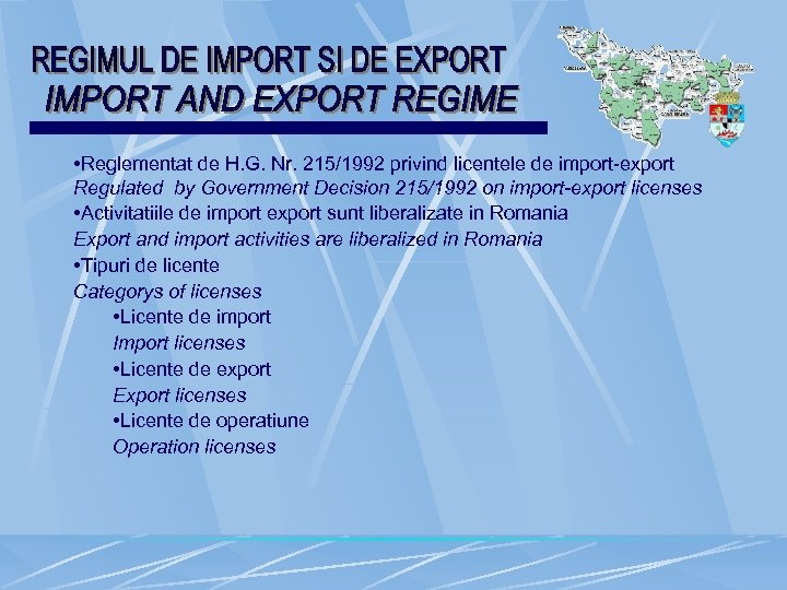 • Reglementat de H. G. Nr. 215/1992 privind licentele de import-export Regulated by