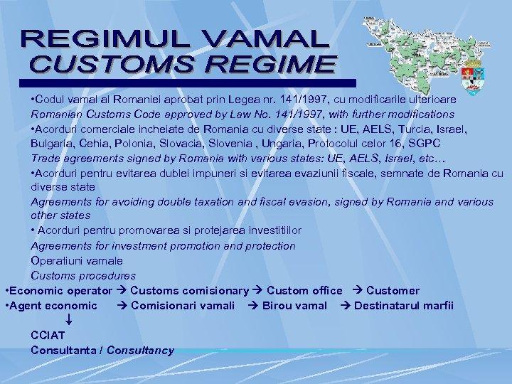 • Codul vamal al Romaniei aprobat prin Legea nr. 141/1997, cu modificarile ulterioare
