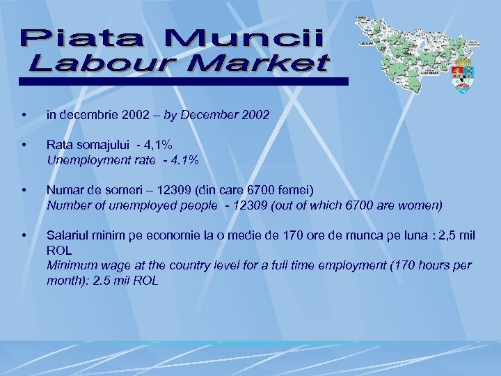 • in decembrie 2002 – by December 2002 • Rata somajului - 4,