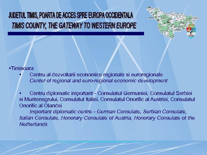 • Timisoara • Centru al dezvoltarii economice regionale si euroregionale Center of regional
