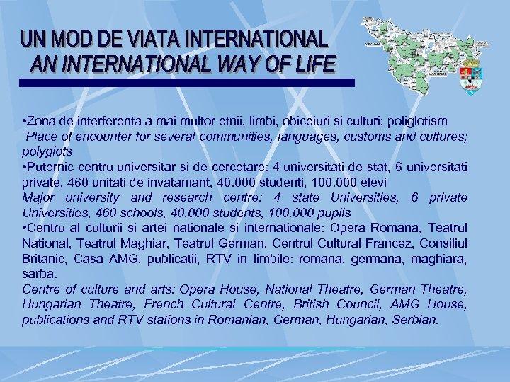 • Zona de interferenta a mai multor etnii, limbi, obiceiuri si culturi; poliglotism