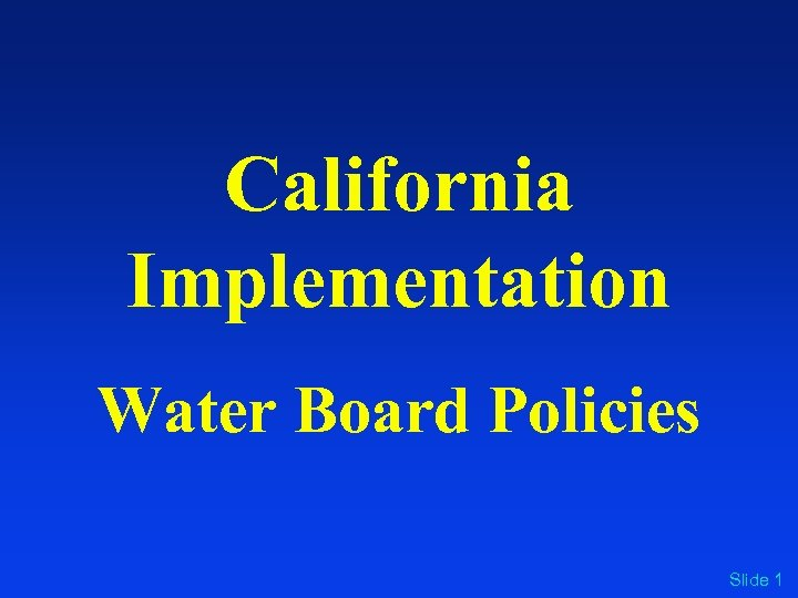 California Implementation Water Board Policies Slide 1