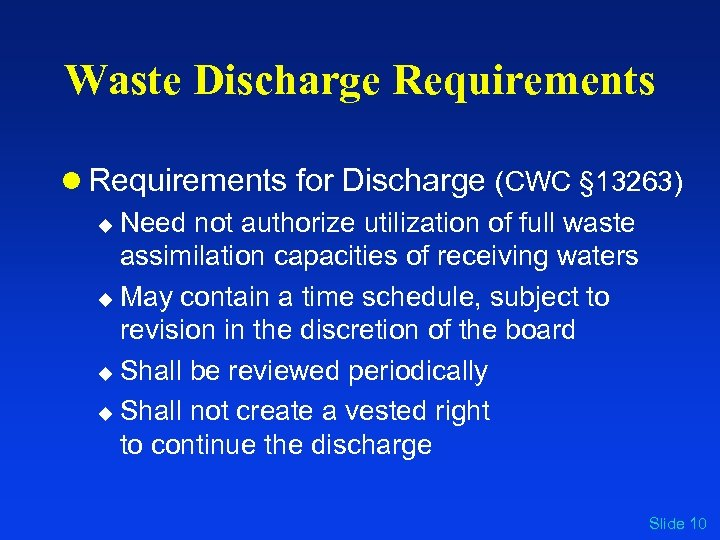 Waste Discharge Requirements l Requirements for Discharge (CWC § 13263) u Need not authorize