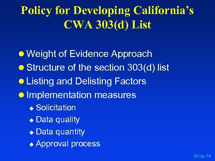 Policy for Developing California's CWA 303(d) List l Weight of Evidence Approach l Structure