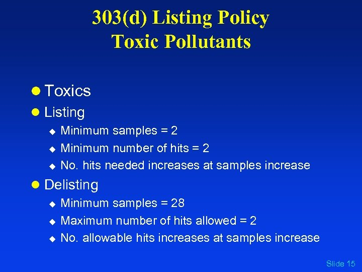 303(d) Listing Policy Toxic Pollutants l Toxics l Listing u u u Minimum samples