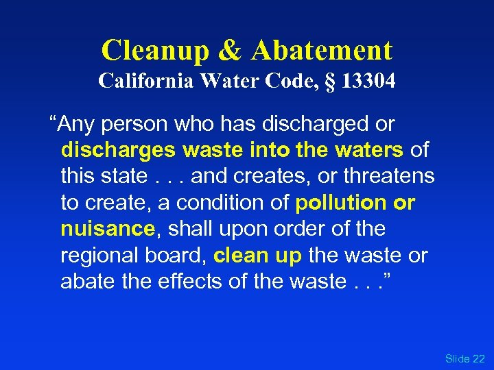 "Cleanup & Abatement California Water Code, § 13304 ""Any person who has discharged or"