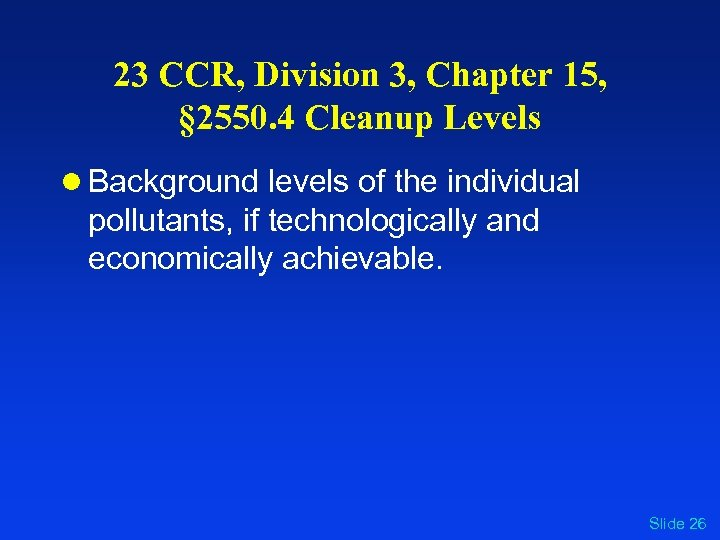 23 CCR, Division 3, Chapter 15, § 2550. 4 Cleanup Levels l Background levels