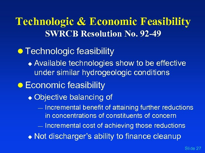 Technologic & Economic Feasibility SWRCB Resolution No. 92 -49 l Technologic feasibility u Available