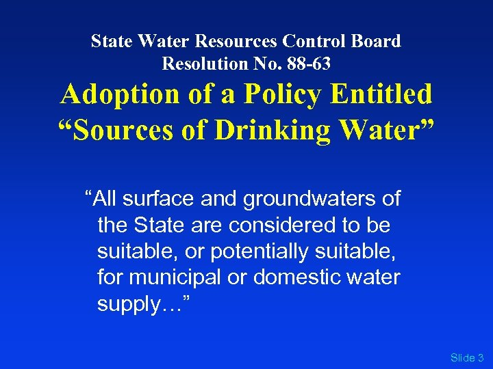 State Water Resources Control Board Resolution No. 88 -63 Adoption of a Policy Entitled