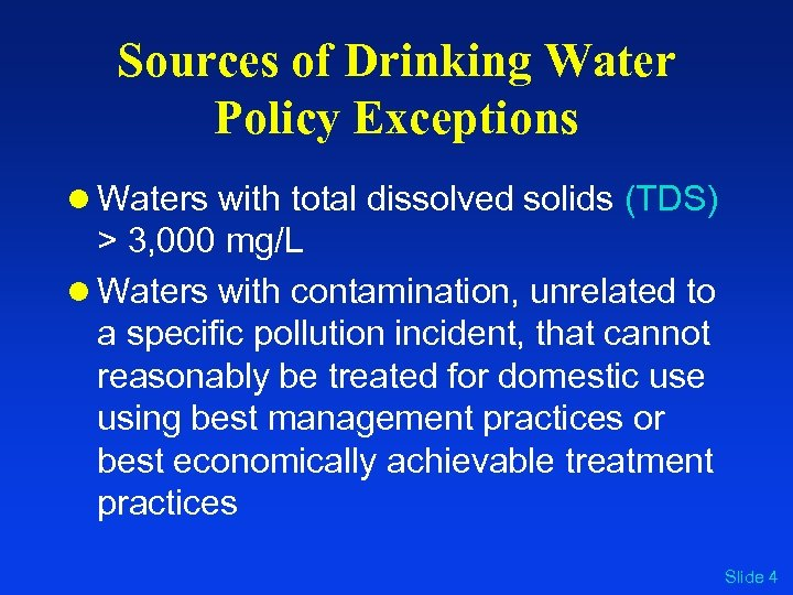 Sources of Drinking Water Policy Exceptions l Waters with total dissolved solids (TDS) >