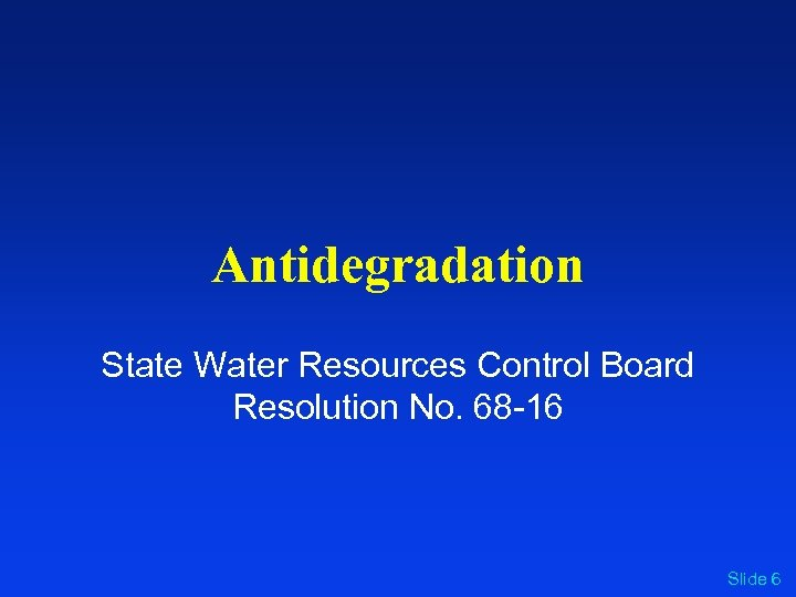 Antidegradation State Water Resources Control Board Resolution No. 68 -16 Slide 6