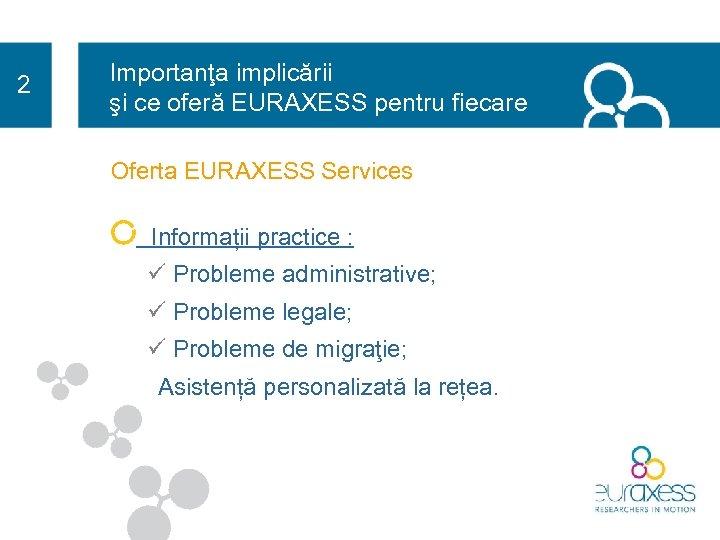2 Importanţa implicării şi ce oferă EURAXESS pentru fiecare Oferta EURAXESS Services Informații practice