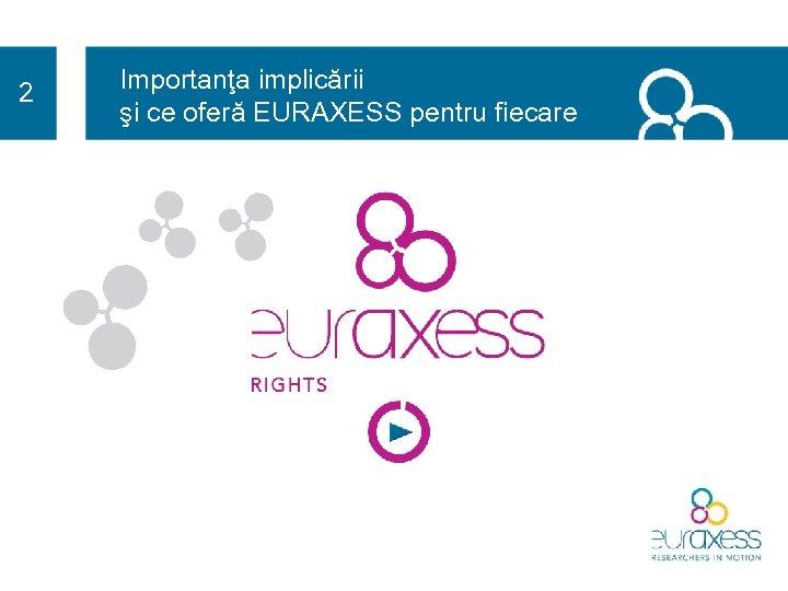 2 Importanţa implicării şi ce oferă EURAXESS pentru fiecare